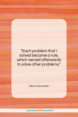 """Rene Descartes quote: """"Each problem that I solved became a…""""- at QuotesQuotesQuotes.com"""
