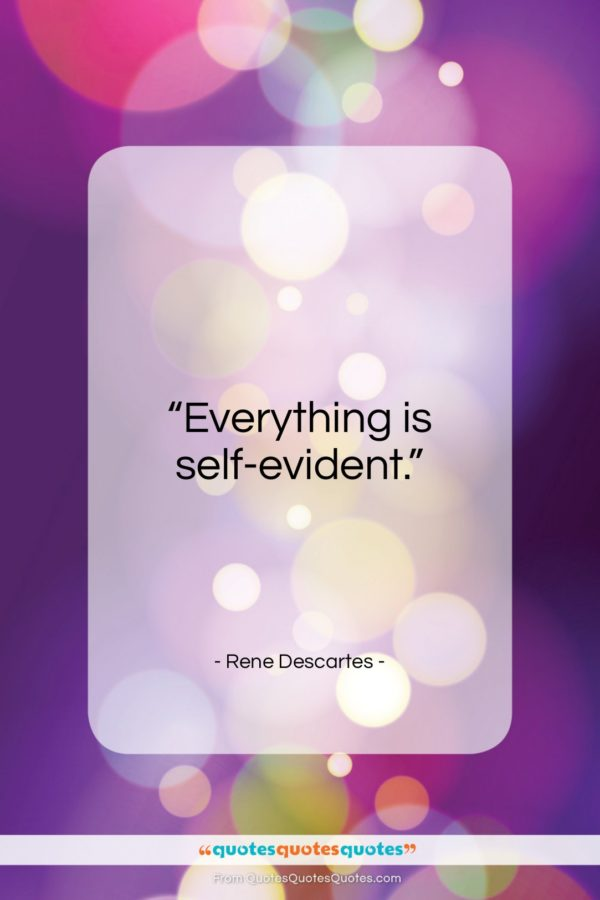 "Rene Descartes quote: ""Everything is self-evident…""- at QuotesQuotesQuotes.com"