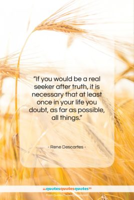 """Rene Descartes quote: """"If you would be a real seeker…""""- at QuotesQuotesQuotes.com"""