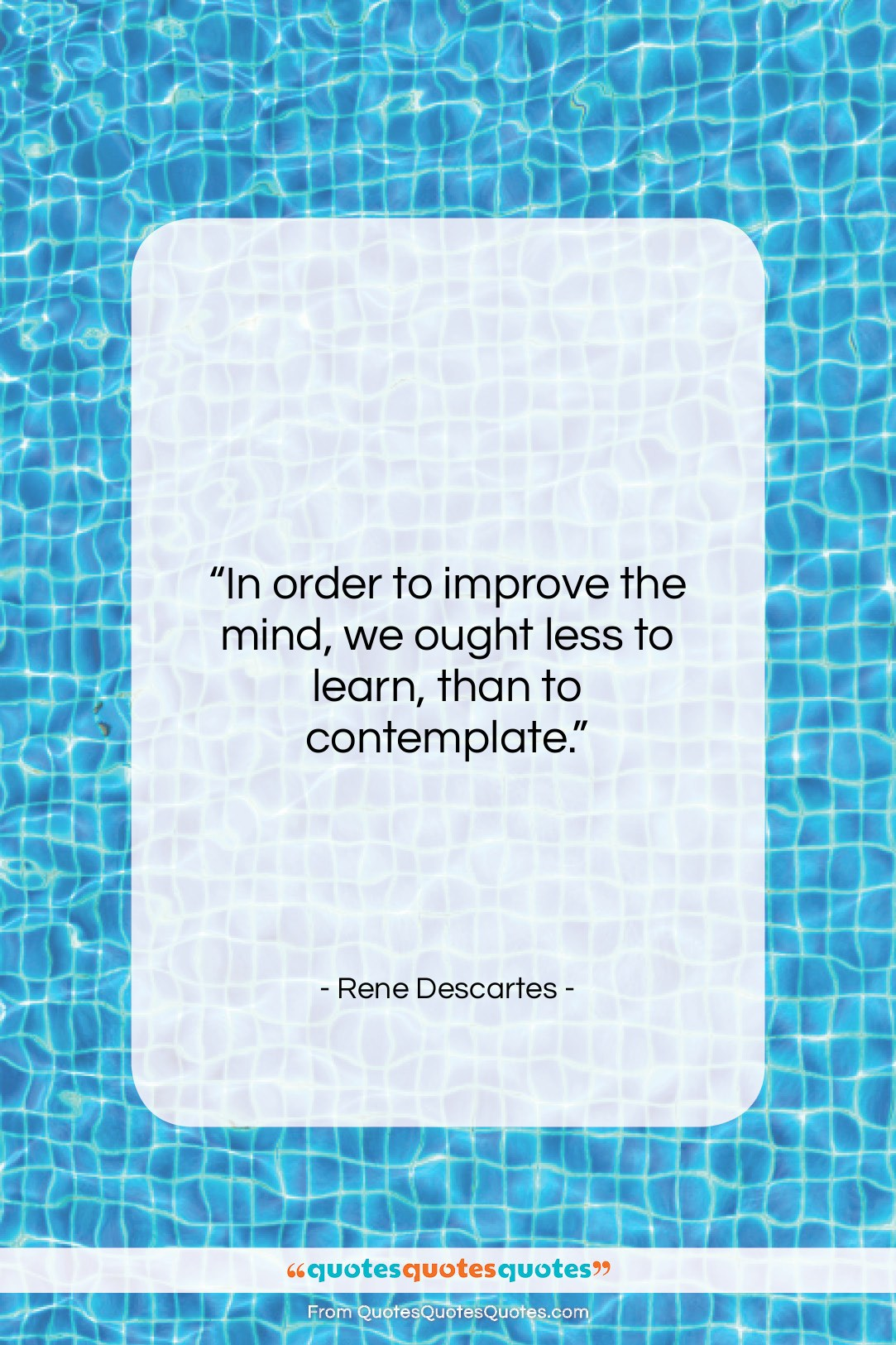 """Rene Descartes quote: """"In order to improve the mind, we…""""- at QuotesQuotesQuotes.com"""
