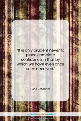 """Rene Descartes quote: """"It is only prudent never to place…""""- at QuotesQuotesQuotes.com"""