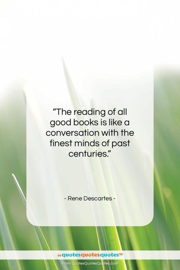 """Rene Descartes quote: """"The reading of all good books is…""""- at QuotesQuotesQuotes.com"""