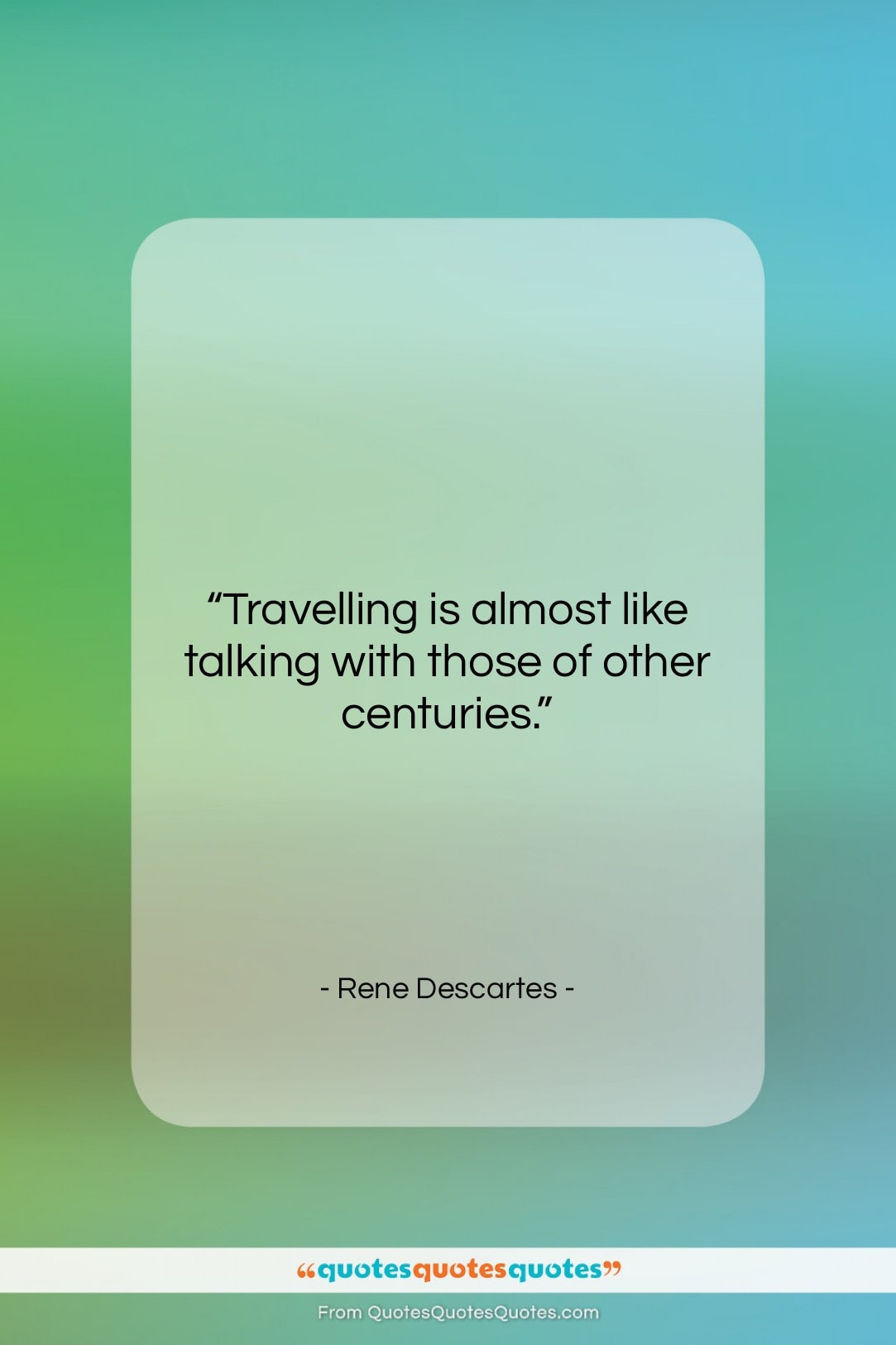 """Rene Descartes quote: """"Travelling is almost like talking with those…""""- at QuotesQuotesQuotes.com"""