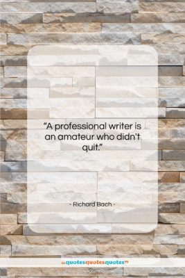 """Richard Bach quote: """"A professional writer is an amateur who…""""- at QuotesQuotesQuotes.com"""
