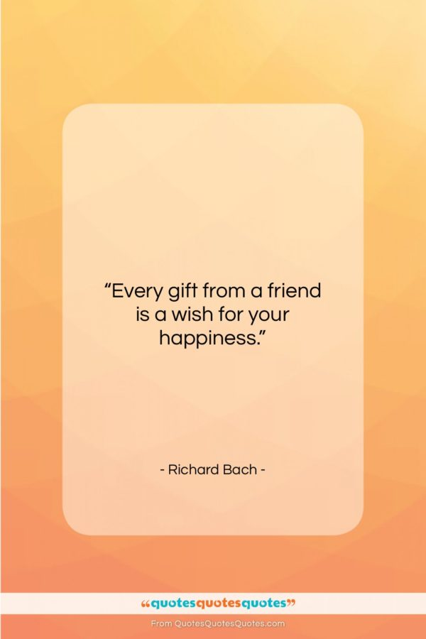 """Richard Bach quote: """"Every gift from a friend is a…""""- at QuotesQuotesQuotes.com"""
