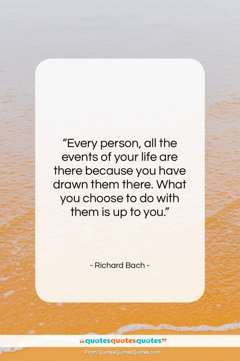 """Richard Bach quote: """"Every person, all the events of your…""""- at QuotesQuotesQuotes.com"""