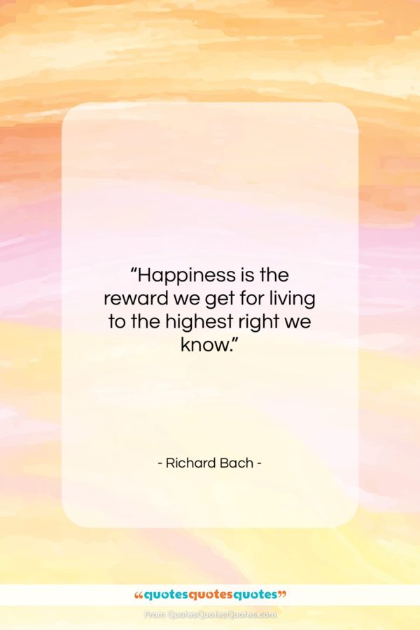 "Richard Bach quote: ""Happiness is the reward we get for…""- at QuotesQuotesQuotes.com"