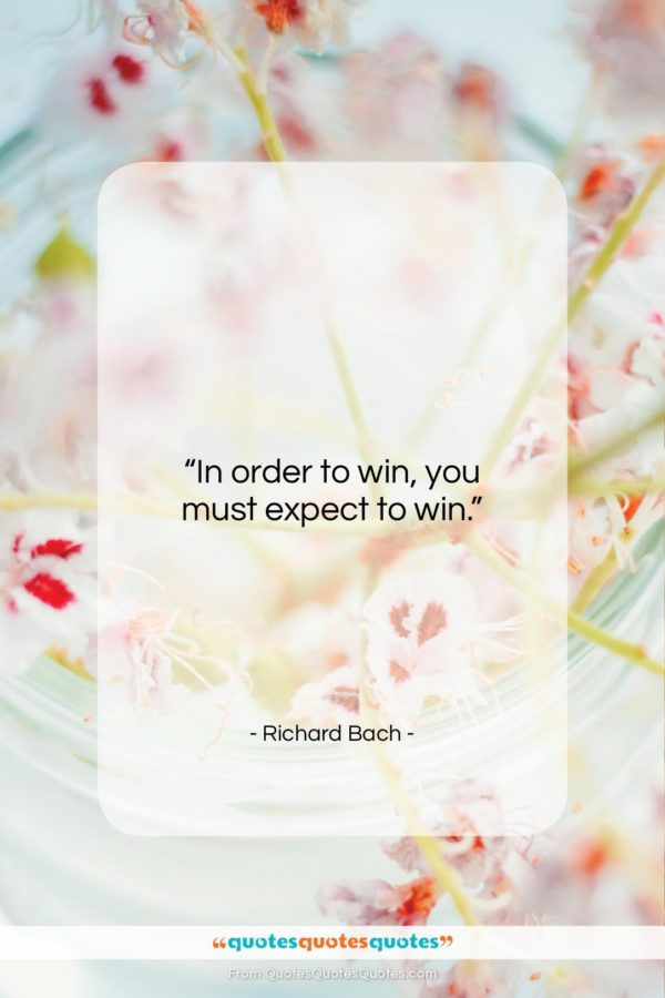 """Richard Bach quote: """"In order to win, you must expect…""""- at QuotesQuotesQuotes.com"""