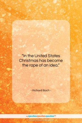 """Richard Bach quote: """"In the United States Christmas has become…""""- at QuotesQuotesQuotes.com"""