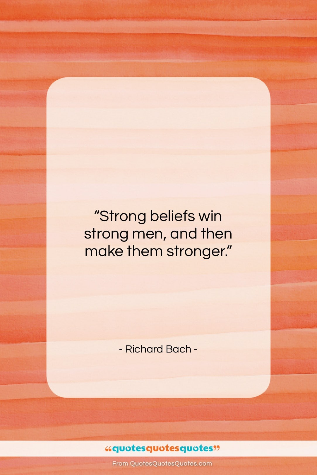 """Richard Bach quote: """"Strong beliefs win strong men, and then…""""- at QuotesQuotesQuotes.com"""