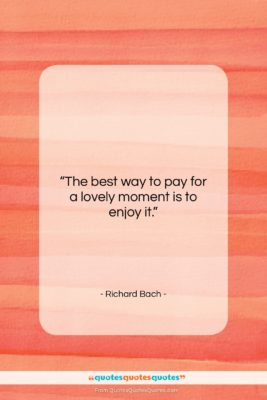 """Richard Bach quote: """"The best way to pay for a…""""- at QuotesQuotesQuotes.com"""