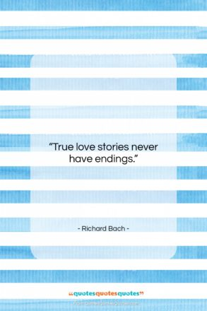 "Richard Bach quote: ""True love stories never have endings….""- at QuotesQuotesQuotes.com"