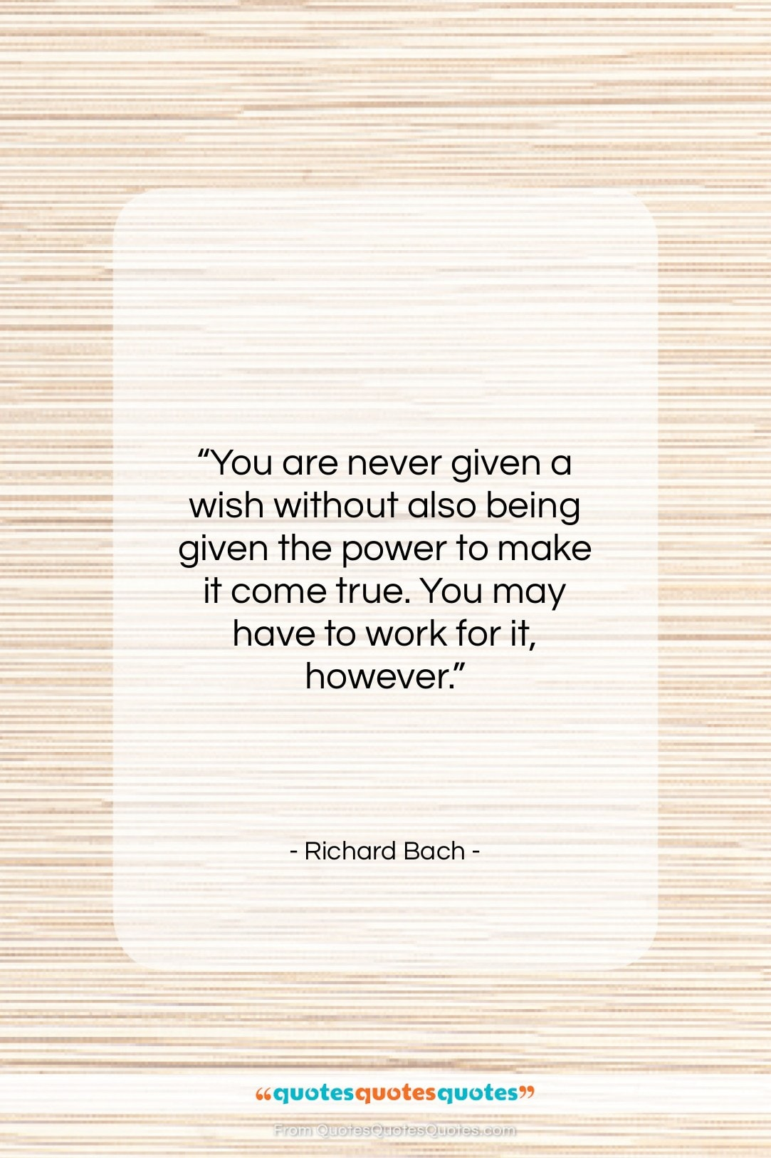 """Richard Bach quote: """"You are never given a wish without…""""- at QuotesQuotesQuotes.com"""
