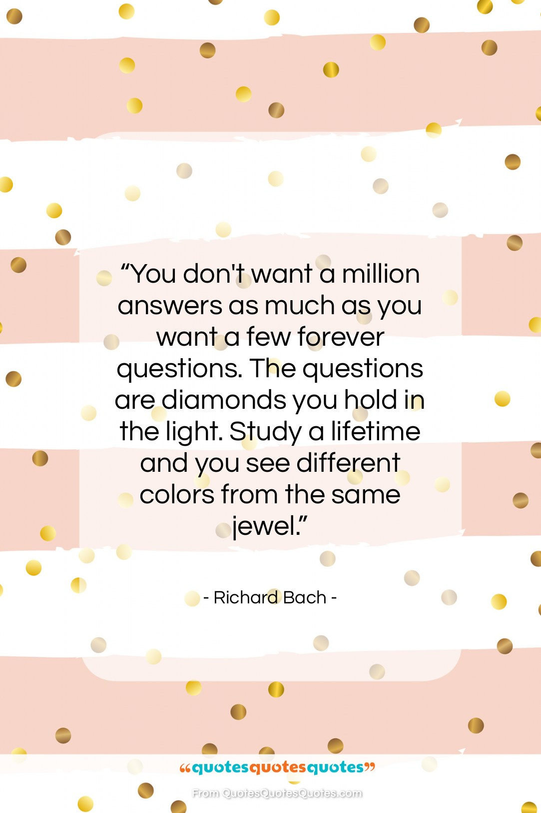 """Richard Bach quote: """"You don't want a million answers as…""""- at QuotesQuotesQuotes.com"""