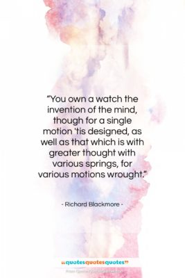 """Richard Blackmore quote: """"You own a watch the invention of…""""- at QuotesQuotesQuotes.com"""