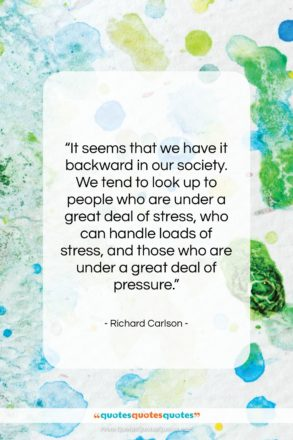 """Richard Carlson quote: """"It seems that we have it backward…""""- at QuotesQuotesQuotes.com"""