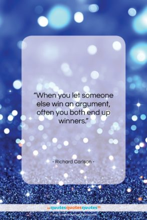 """Richard Carlson quote: """"When you let someone else win an…""""- at QuotesQuotesQuotes.com"""
