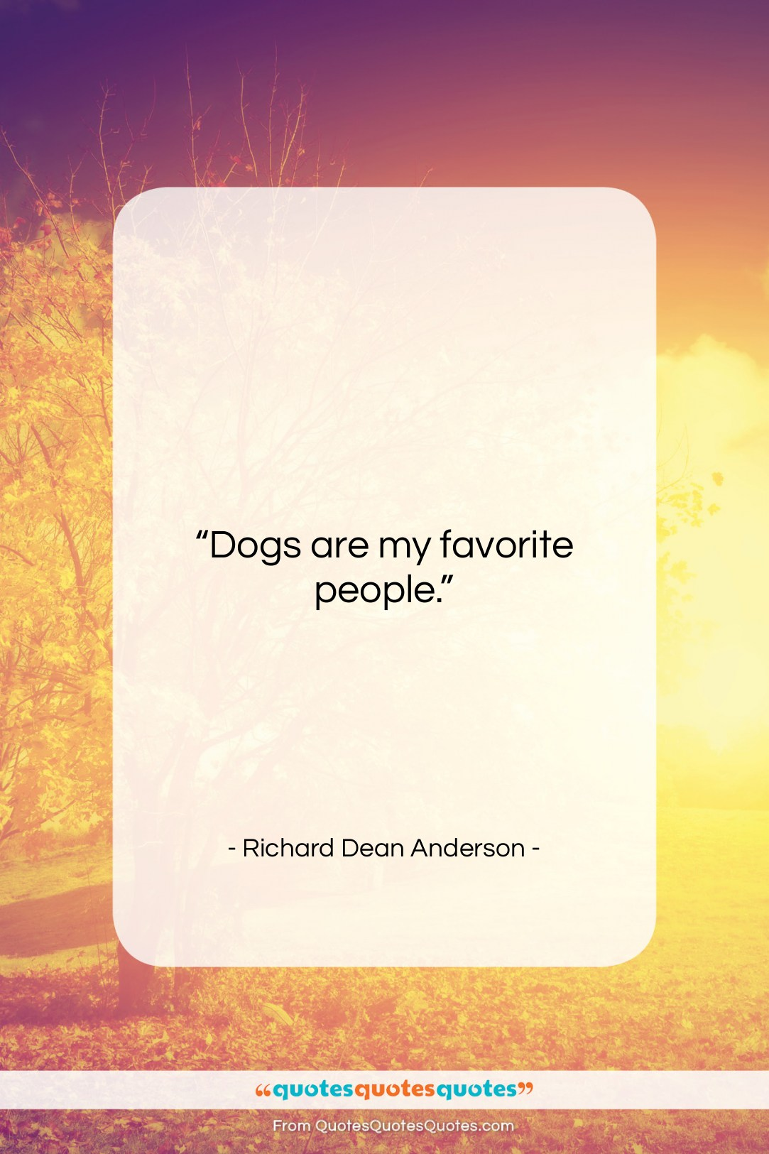 """Richard Dean Anderson quote: """"Dogs are my favorite people….""""- at QuotesQuotesQuotes.com"""