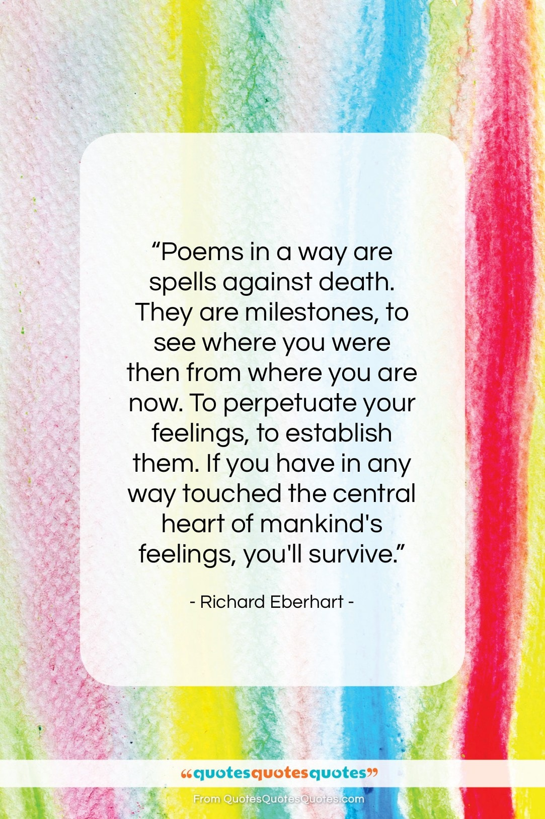 """Richard Eberhart quote: """"Poems in a way are spells against…""""- at QuotesQuotesQuotes.com"""
