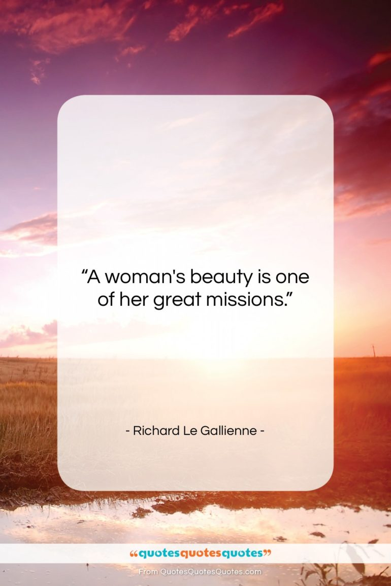 """Richard Le Gallienne quote: """"A woman's beauty is one of her…""""- at QuotesQuotesQuotes.com"""