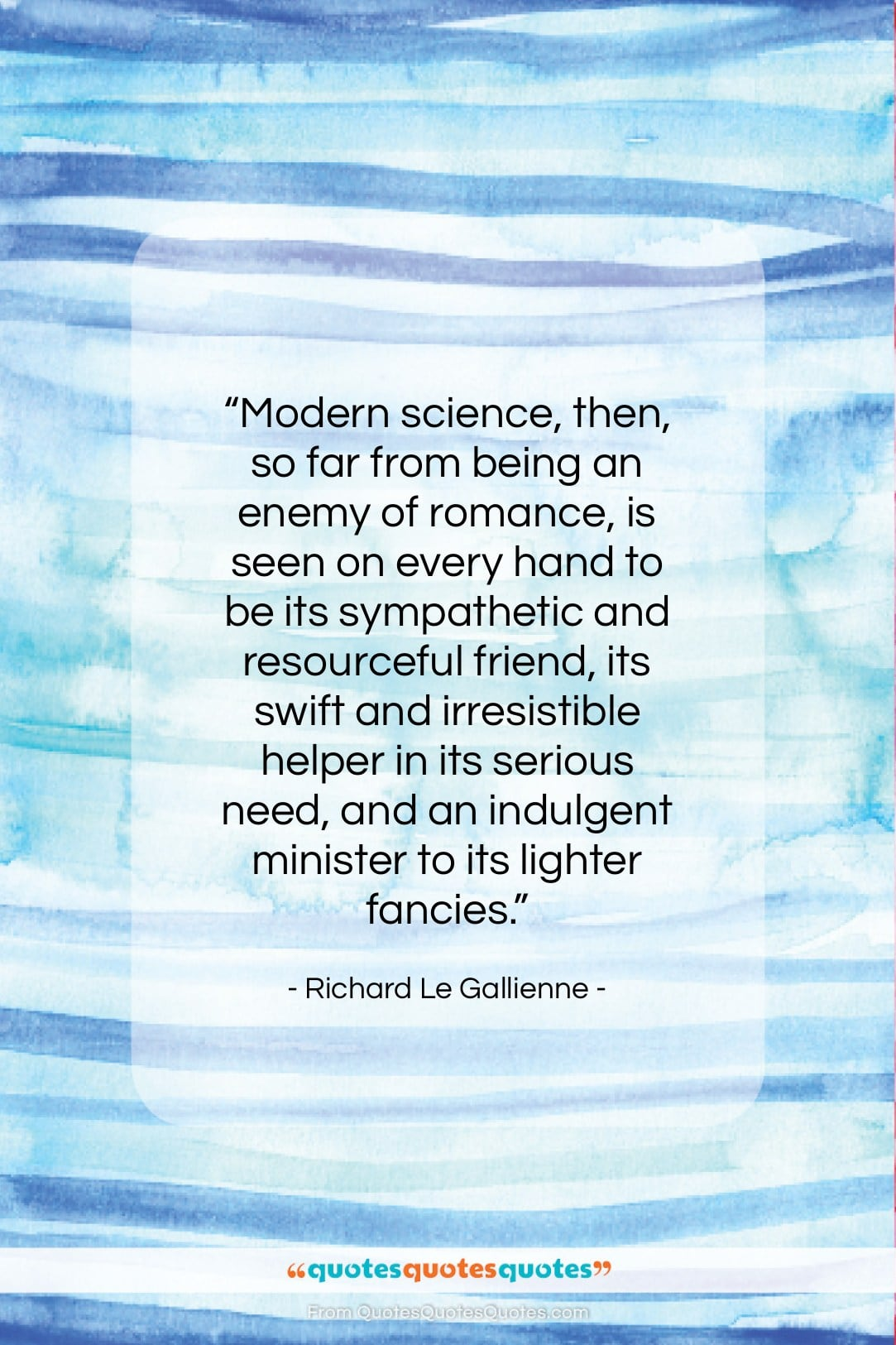 """Richard Le Gallienne quote: """"Modern science, then, so far from being…""""- at QuotesQuotesQuotes.com"""