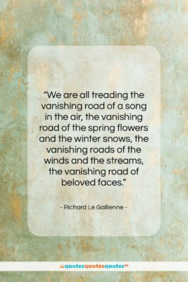 """Richard Le Gallienne quote: """"We are all treading the vanishing road…""""- at QuotesQuotesQuotes.com"""