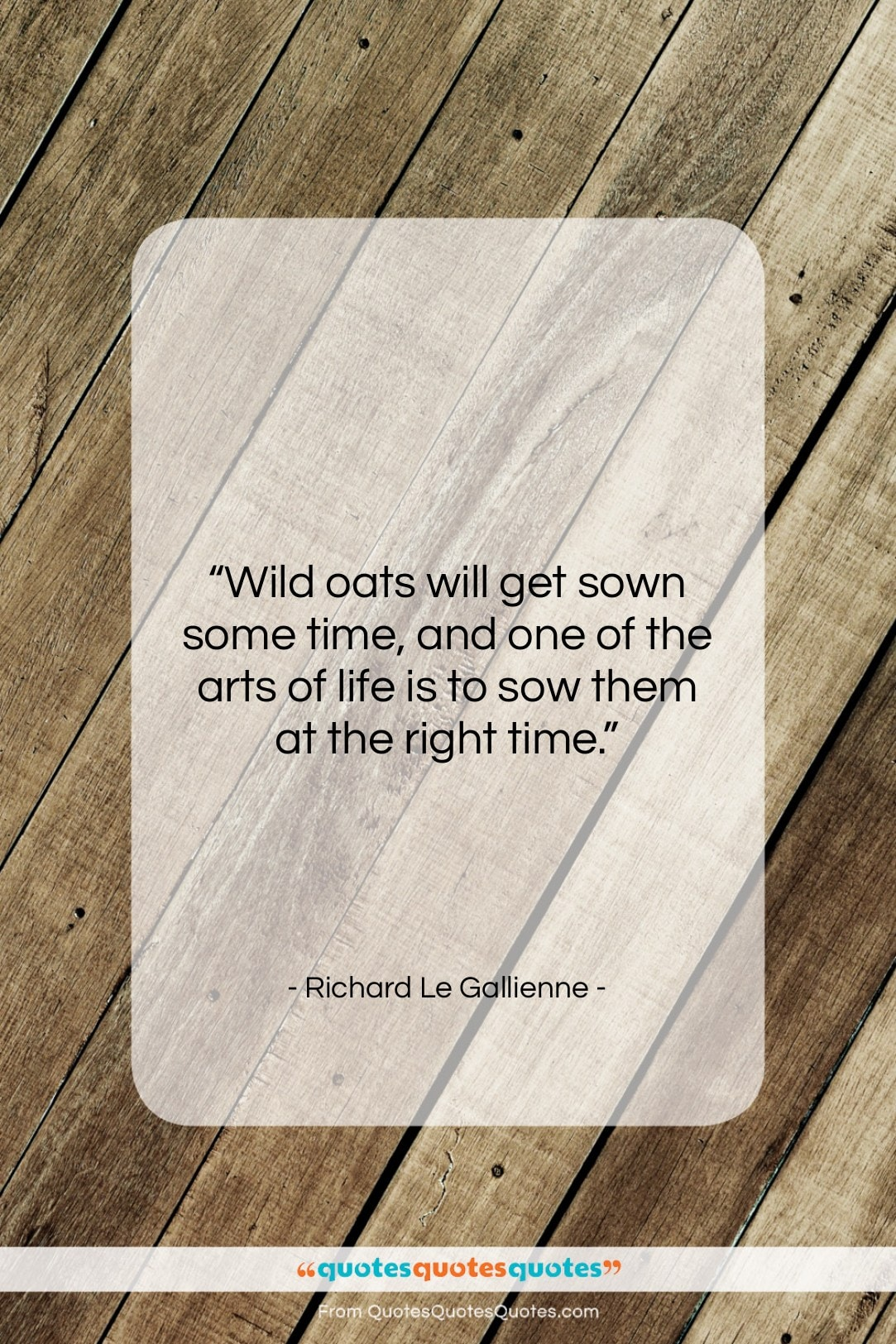 """Richard Le Gallienne quote: """"Wild oats will get sown some time,…""""- at QuotesQuotesQuotes.com"""