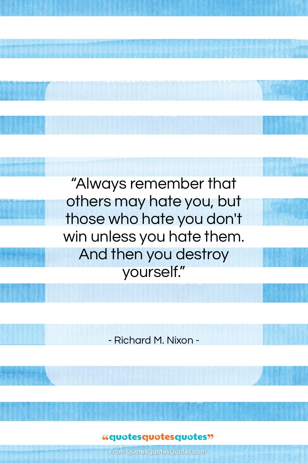 """Richard M. Nixon quote: """"Always remember that others may hate you,…""""- at QuotesQuotesQuotes.com"""