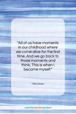 """Rita Dove quote: """"All of us have moments in our…""""- at QuotesQuotesQuotes.com"""