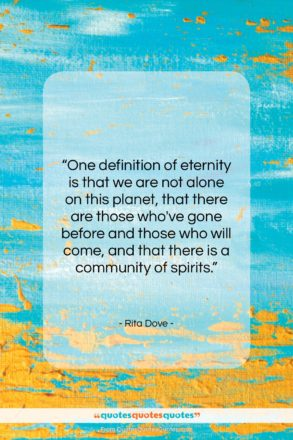 """Rita Dove quote: """"One definition of eternity is that we…""""- at QuotesQuotesQuotes.com"""