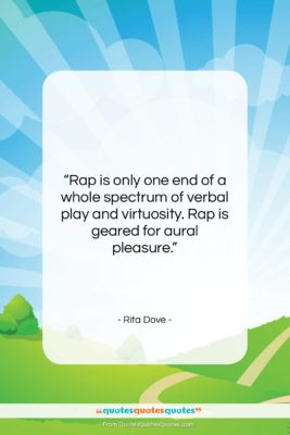"""Rita Dove quote: """"Rap is only one end of a…""""- at QuotesQuotesQuotes.com"""