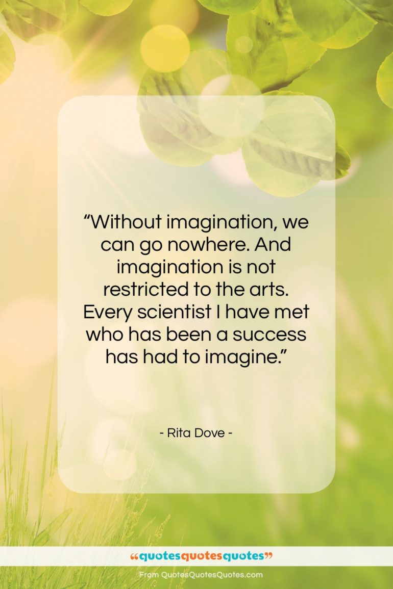 """Rita Dove quote: """"Without imagination, we can go nowhere. And…""""- at QuotesQuotesQuotes.com"""