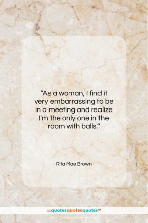 """Rita Mae Brown quote: """"As a woman, I find it very…""""- at QuotesQuotesQuotes.com"""
