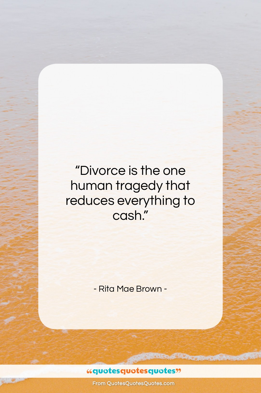 """Rita Mae Brown quote: """"Divorce is the one human tragedy that…""""- at QuotesQuotesQuotes.com"""