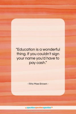"""Rita Mae Brown quote: """"Education is a wonderful thing. If you…""""- at QuotesQuotesQuotes.com"""