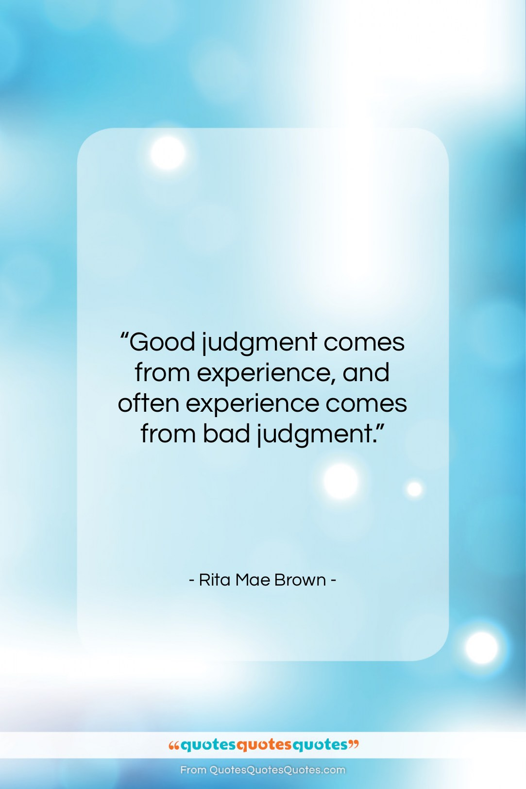 """Rita Mae Brown quote: """"Good judgment comes from experience, and often…""""- at QuotesQuotesQuotes.com"""