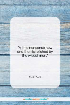 """Roald Dahl quote: """"A little nonsense now and then is…""""- at QuotesQuotesQuotes.com"""