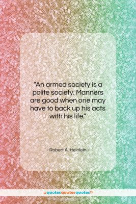 """Robert A. Heinlein quote: """"An armed society is a polite society….""""- at QuotesQuotesQuotes.com"""