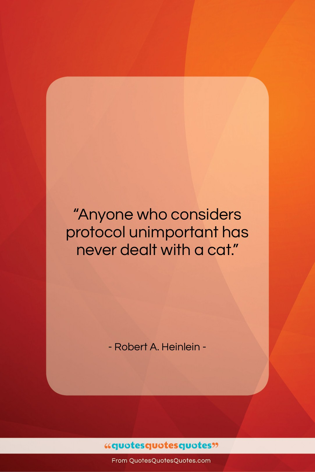 """Robert A. Heinlein quote: """"Anyone who considers protocol unimportant has never…""""- at QuotesQuotesQuotes.com"""