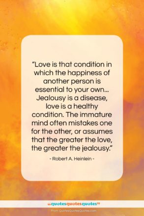 """Robert A. Heinlein quote: """"Love is that condition in which the…""""- at QuotesQuotesQuotes.com"""