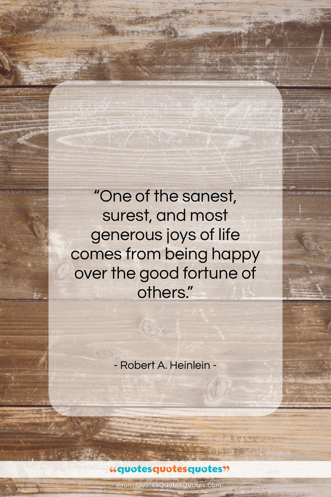"""Robert A. Heinlein quote: """"One of the sanest, surest, and most…""""- at QuotesQuotesQuotes.com"""