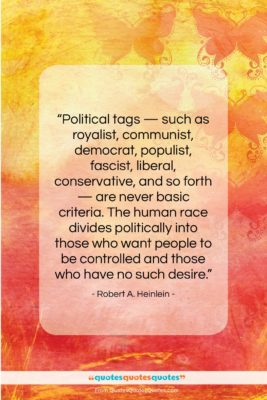 """Robert A. Heinlein quote: """"Political tags — such as royalist, communist,…""""- at QuotesQuotesQuotes.com"""