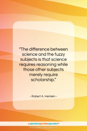 """Robert A. Heinlein quote: """"The difference between science and the fuzzy…""""- at QuotesQuotesQuotes.com"""