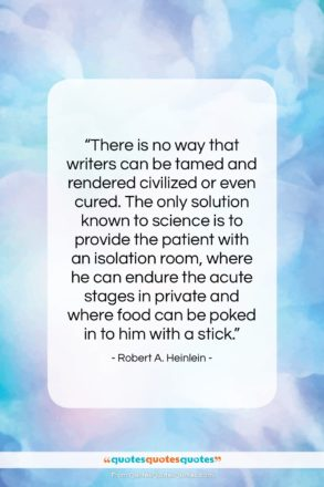 """Robert A. Heinlein quote: """"There is no way that writers can…""""- at QuotesQuotesQuotes.com"""
