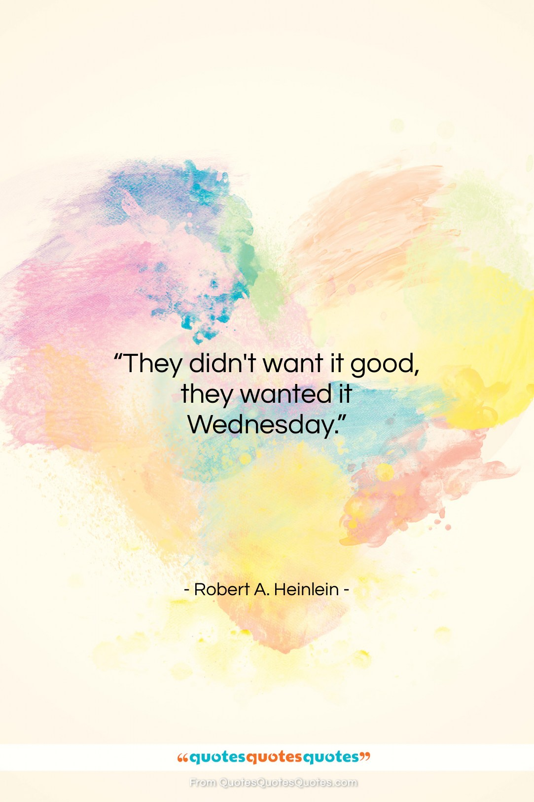 """Robert A. Heinlein quote: """"They didn't want it good, they wanted…""""- at QuotesQuotesQuotes.com"""