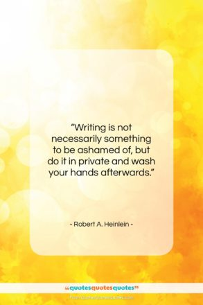 """Robert A. Heinlein quote: """"Writing is not necessarily something to be…""""- at QuotesQuotesQuotes.com"""