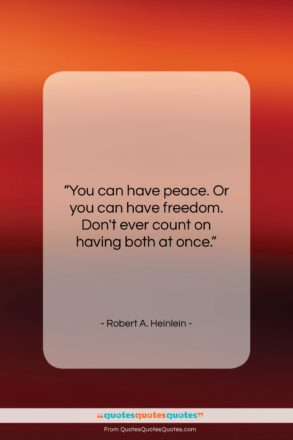 """Robert A. Heinlein quote: """"You can have peace. Or you can…""""- at QuotesQuotesQuotes.com"""