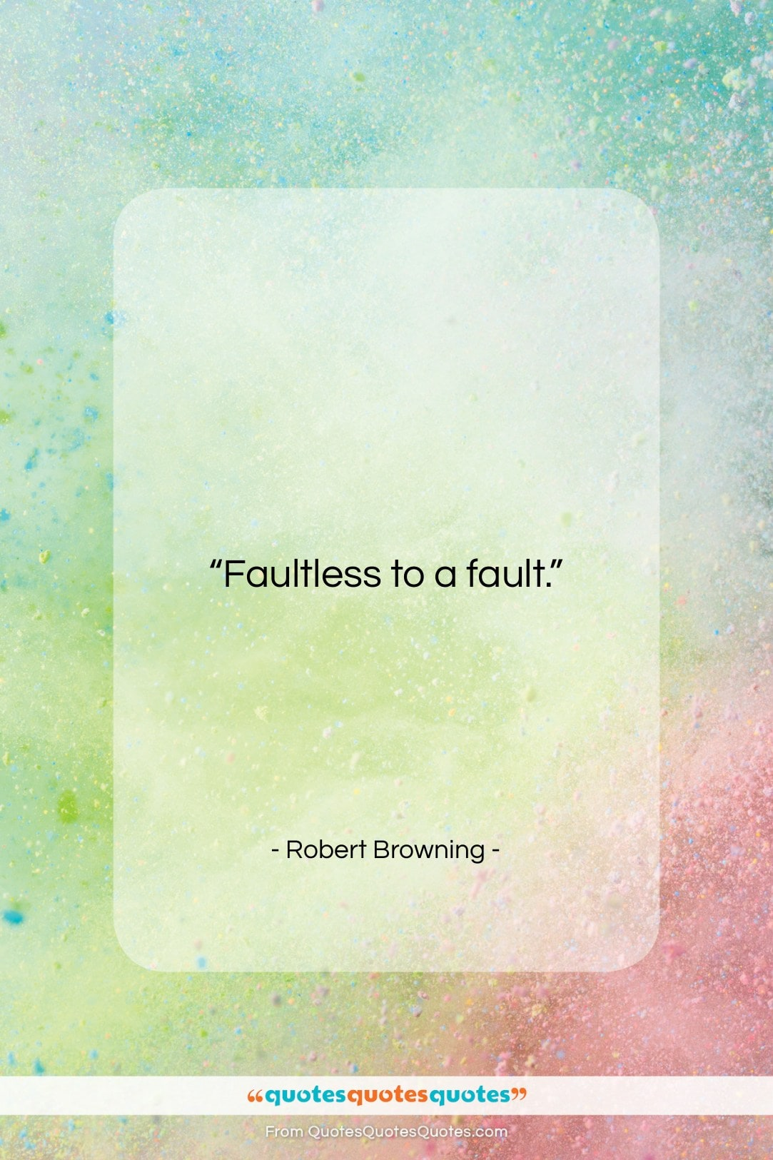 """Robert Browning quote: """"Faultless to a fault….""""- at QuotesQuotesQuotes.com"""