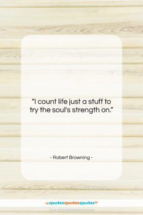 """Robert Browning quote: """"I count life just a stuff to…""""- at QuotesQuotesQuotes.com"""