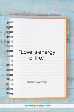 """Robert Browning quote: """"Love is energy of life…""""- at QuotesQuotesQuotes.com"""